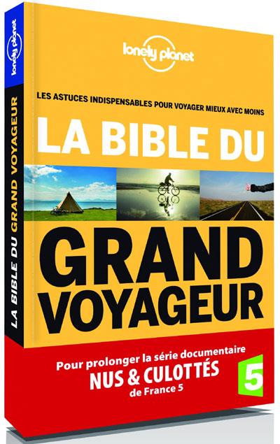 La Bible du GRAND voyageur : tous les trucs et astuces pour voyager mieux.
